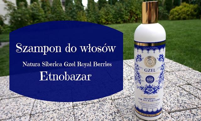 RECENZJA: Szampon do włosów Natura Siberica Gzel Royal Berries | Etnobazar