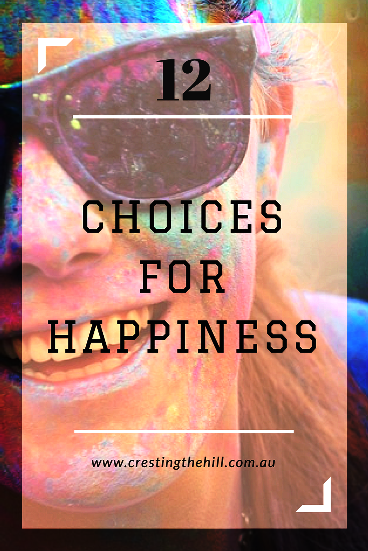 We need to choose to be happy every day - it doesn't just happen. This is my series on 12 choices for Happiness