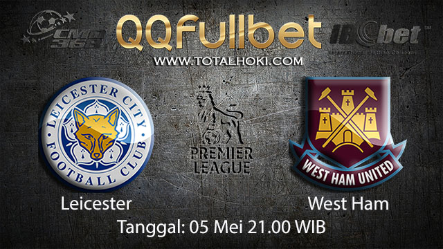 BOLA88 - PREDIKSI TARUHAN BOLA LEICESTER VS WEST HAM 5 MEI 2018 ( ENGLISH PREMIER LEAGUE )