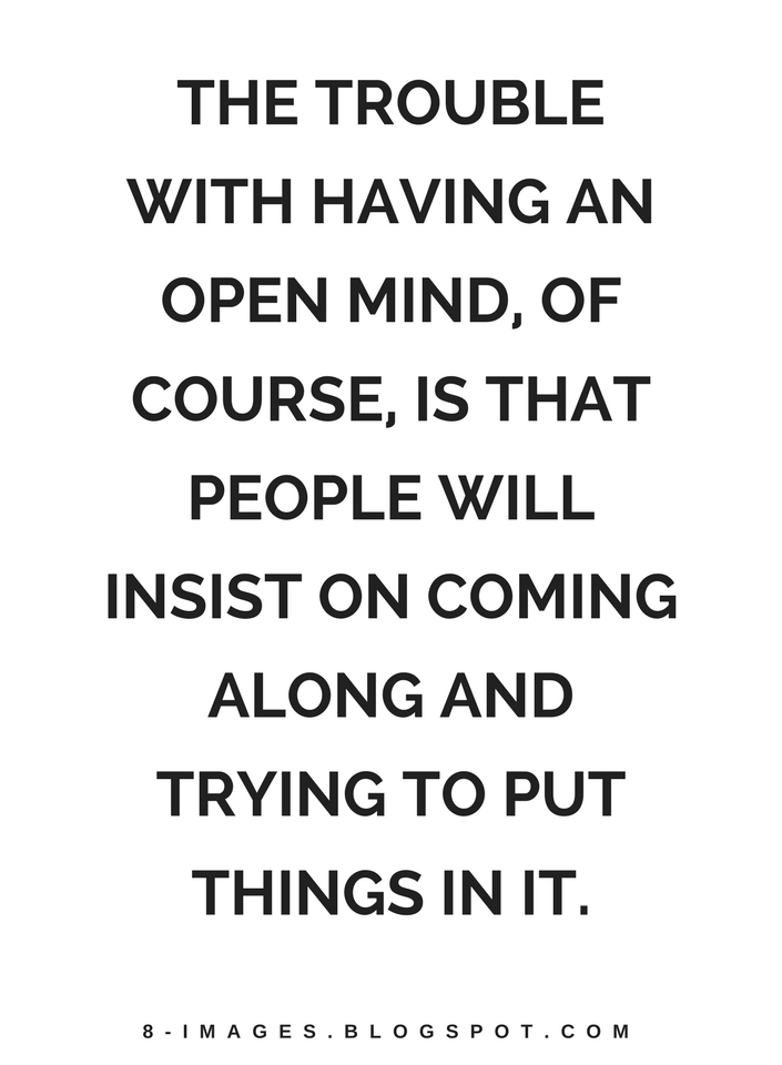 Quotes The Trouble With Having An Open Mind Of Course Is That