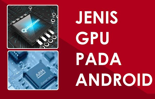 Cara Mengetahui jenis GPU di Android dengan Mudah Cara Mengetahui jenis GPU di Android dengan Gampang