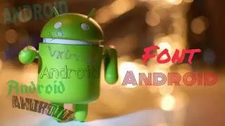 Cara Mudah Mengganti Font Android dan Tanpa Root
