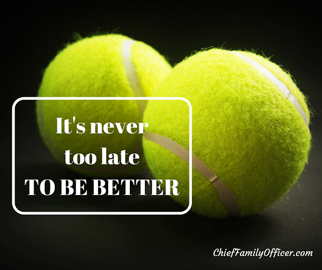 It's Never Too Late to Be Better | Chief Family Officer