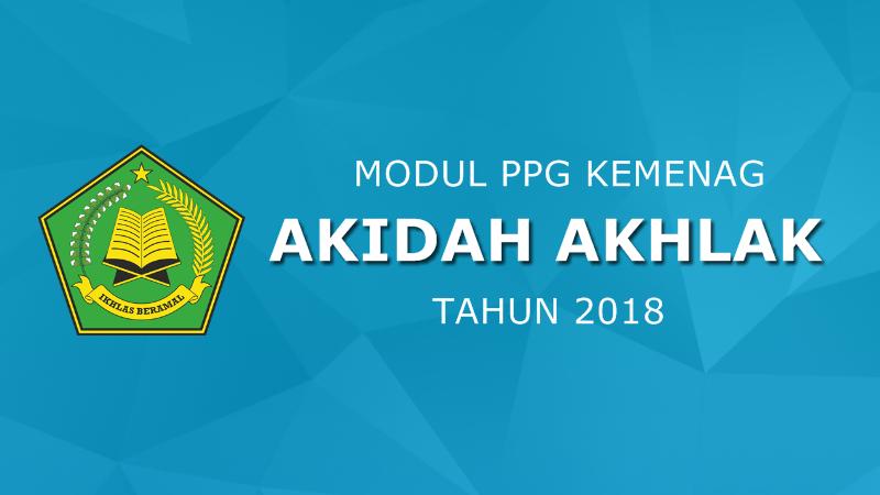 Modul Pendidikan Profesi Guru (PPG) Kemenag Mapel Akidah Akhlak 2018