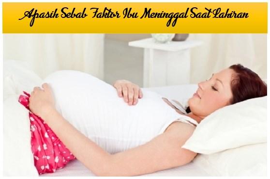 Apasih Sebab Faktor Ibu Meninggal Saat Lahiran