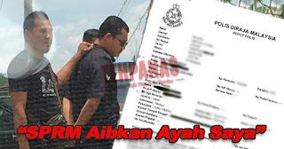 Anak Polis Yang Ditangkap SPRM Buat Laporan, SPRM Aibkan Ayahnya