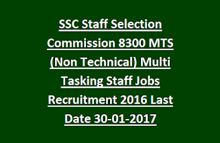 SSC Staff Selection Commission MTS (Non Technical) Multi Tasking Staff Recruitment Exam 2016 8300 Govt Jobs Online Last Date 30-01-2017