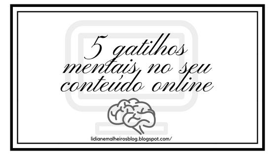 5 gatilhos mentais no seu conteúdo online