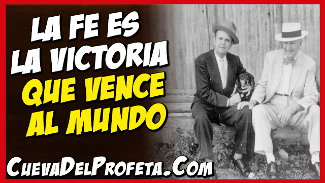La fe es la victoria que vence al mundo - Citas William Marrion Branham Mensajes