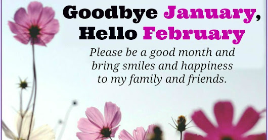 Saying Goodbye to January & Hello to February.