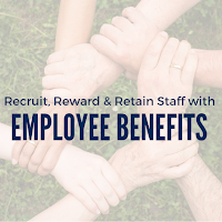 Recruit, Reward and Retain Staff with Employee Benefits