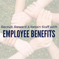 Recruit, Reward and Retain Staff with Employee Benefits