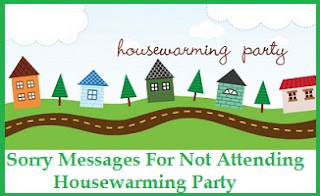 Sorry messages sorry messages for not attending housewarming party a housewarming party is a celebration of success of achieving ones dream of building a house being invited to attend a housewarming party means you are ccuart Choice Image