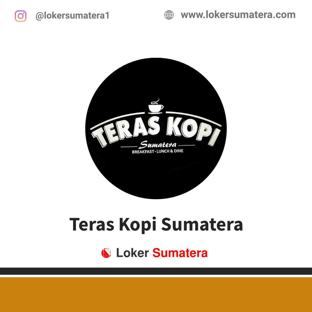 Lowongan Kerja Pekanbaru, Teras Kopi Sumatera Juni 2021