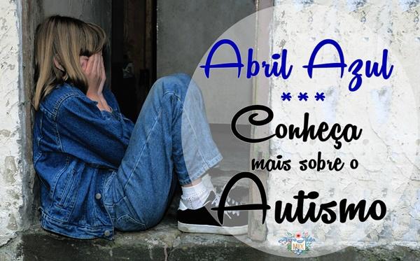 Abril Azul Conheça Mais Sobre o Autismo