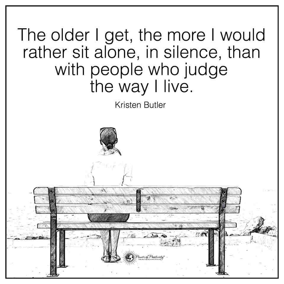 The Older I Get The More I Would Rather Sit Alone In Silence Than