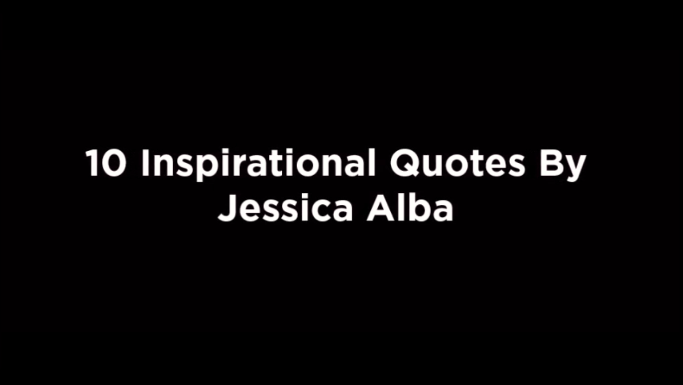 10 Inspirational Quotes By Jessica Alba [video]