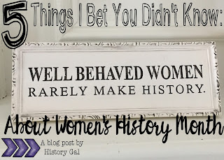 5 Things I Bet You Didn't Know About Women's History Month by History Gal