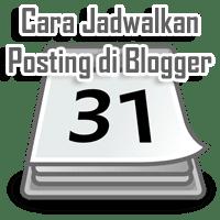 Jadwalkan Postingan Blogger