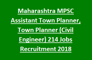 Maharashtra MPSC Assistant Town Planner, Town Planner 214 Jobs Recruitment Notification 2018 Apply Online