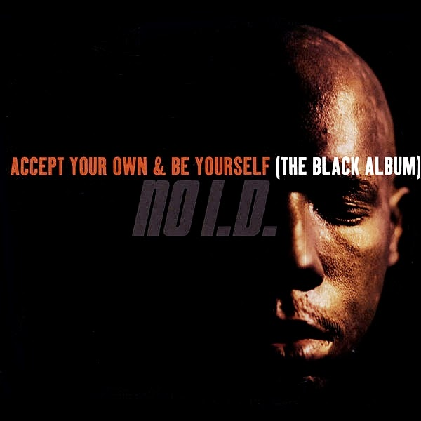 No I.D. - Accept Your Own & Be Yourself (The Black Album) (1997)