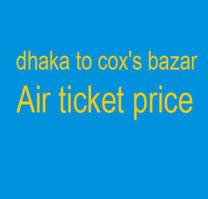 Dhaka to Cox's Bazar Flight Schedule and Air Ticket Price