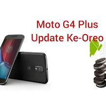 Motorola Menghormati Janji di Pastikan Moto G4 Plus Mendapatkan Update Android 8.0 Oreo