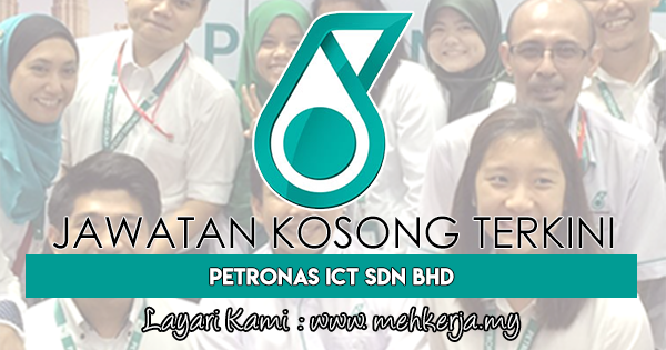 Jawatan Kosong Terkini 2017 di Petronas ICT Sdn Bhd