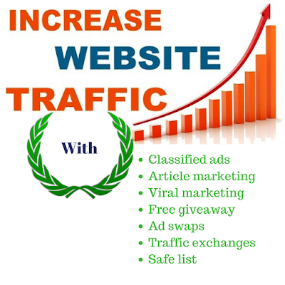using classified ads, article marketing, viral marketing, free giveaway, ad swaps, traffic exchange, and safe list to increase website traffic