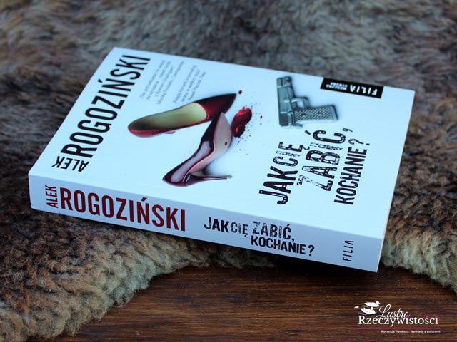 Jak cię zabić, kochanie? – Alek Rogoziński. Seriously?