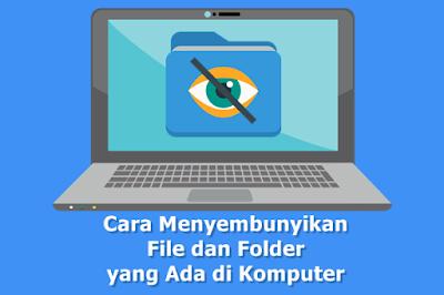 Cara Menyembunyikan File dan Folder yang Ada di Komputer