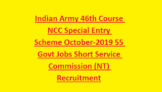 Indian Army 46th Course NCC Special Entry Scheme October-2019 55 Govt Jobs Short Service Commission (NT) Recruitment
