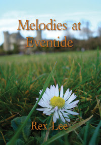 Melodies at Eventide by Rex Lee. Memoir.