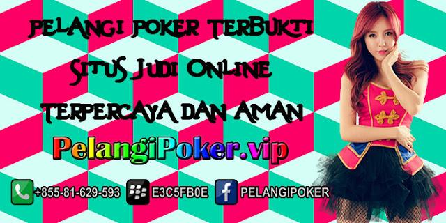 Pelangi-Poker-Terbukti-Situs-Judi-Online-Terpercaya-dan-Aman