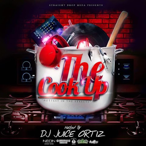 "@DjJuiceOrtiz presents ""The Cook Up"""