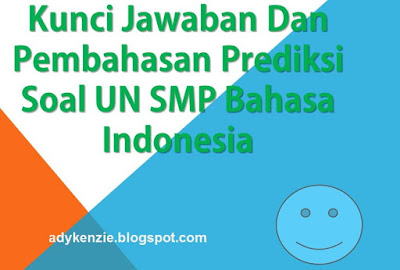 Kunci Jawaban dan Pembahasan Prediksi Soal UN SMP Bahasa Indonesia