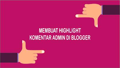 Cara Memberikan Highlight pada Komentar Admin di Blogger