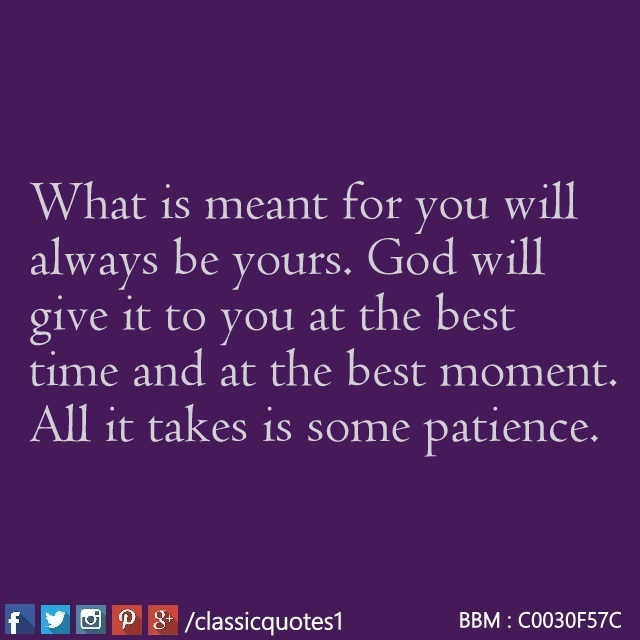 Classic Quotes What Is Meant For You Will Always Be Yours God Will
