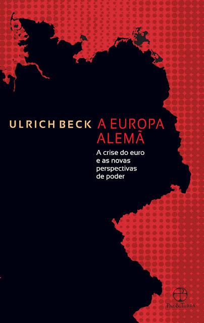 A Europa alemã A crise do euro e as novas perspectivas de poder - Ulrich Beck