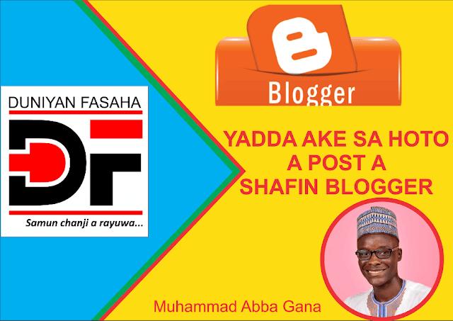 Yadda Ake Sa Hoto A Post A Shafin Blogger