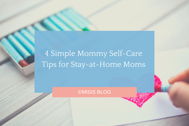4 Simple Mommy Self-Care Tips for Stay-at-Home Moms