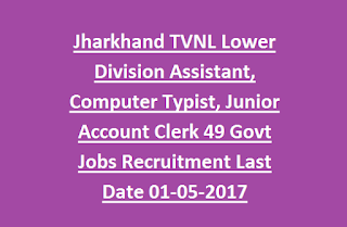 Jharkhand TVNL Lower Division Assistant, Computer Typist, Junior Account Clerk 49 Govt Jobs Recruitment Last Date 01-05-2017