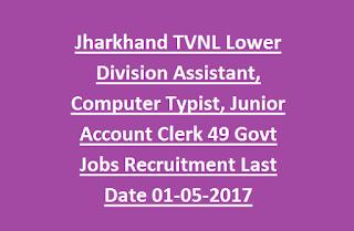 Jharkhand TVNL Lower Division Assistant, Computer Typist, Junior Account Clerk 49 Govt Jobs Recruitment Last Date 01-05-2017