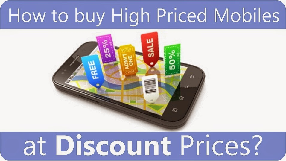 How to Purchase Higher Priced Mobiles On Discount?