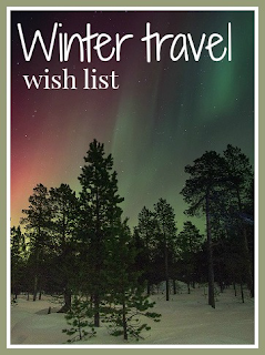 My winter travel wish list