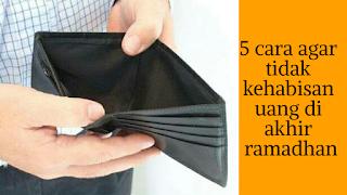 cara agar tidak kehabisan uang di akhir ramadhan