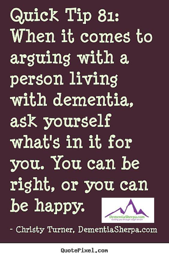When it comes to arguing with a person living with dementia, ask yourself what is in it for you. You can be right, or you can be happy. (Courtesy DementiaSherpa.com)