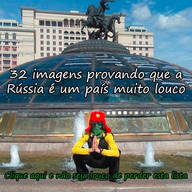 32 IMAGENS PROVANDO QUE A RÚSSIA É UM PAÍS MUITO LOUCO
