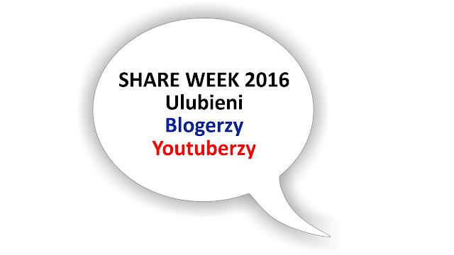 Share Week 2016. Ulubieni Blogerzy i Youtuberzy