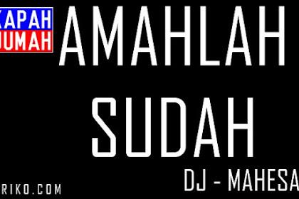 Amahlah Sudah Lagu Tentang Memitra dari DJ Mahesa